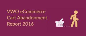 VWO Cart Abandonment Report 2016